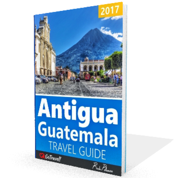 Antigua Guatemala Travel Guide 2017